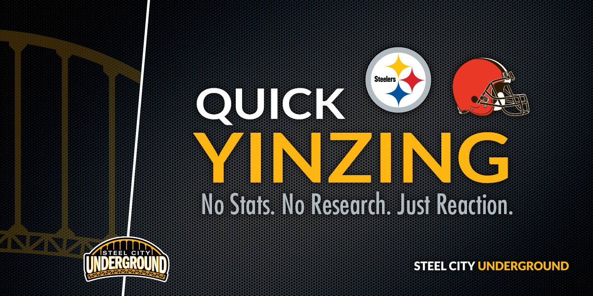 Steelers vs. Browns Quick Yinzing