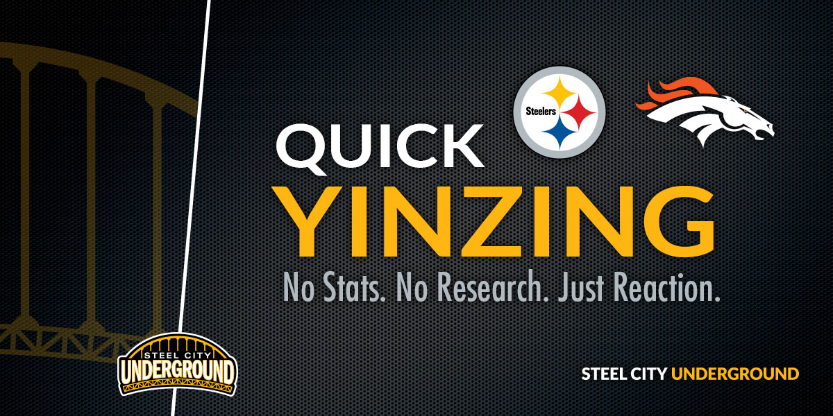 Steelers vs. Broncos Quick Yinzing