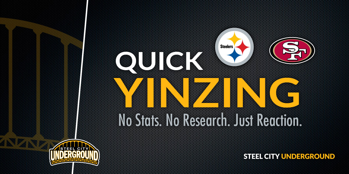 Pittsburgh Steelers San Francisco 49ers Quick Yinzing