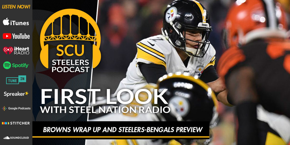 First Look with Steel Nation Radio: Browns wrap up and Steelers-Bengals preview
